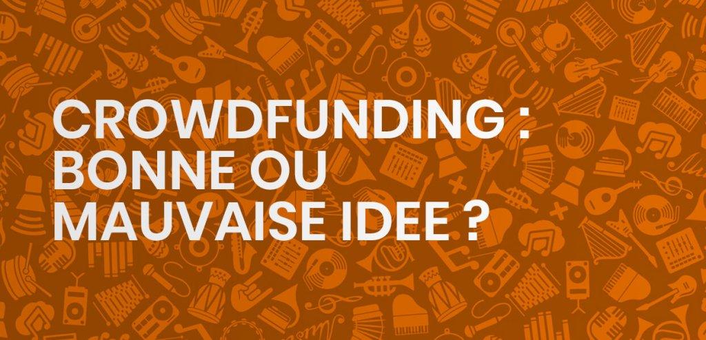 Le crowdfunding pour promouvoir sa musique : bonne ou mauvaise idée ?